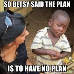 Betsy has not plan